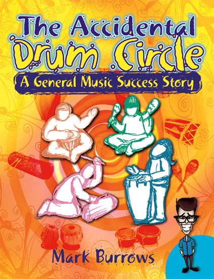 Picture of The Accidental Drum Circle: A General Music Success Story