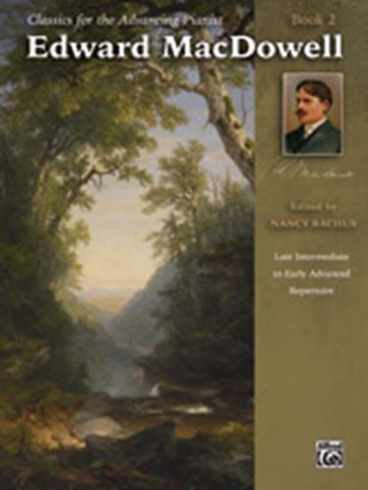 Picture of Classics for the Advancing Pianist: Edward MacDowell, Book 2: Late Intermediate to Early Advanced Repertoire